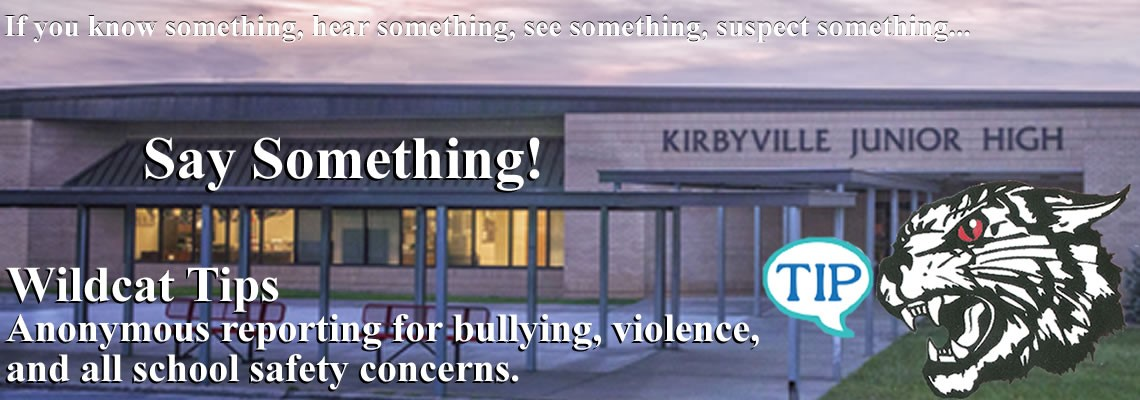 Wildcat Tips,...If you see something, say something.